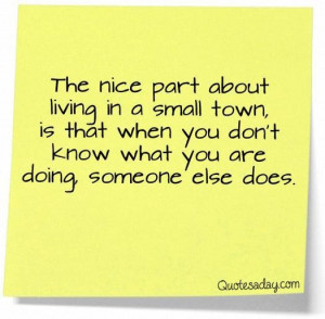The nice part about living in a small town is that when you dont know ...
