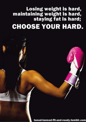 ... , maintaining weight is hard, staying fat is hard; choose your hard