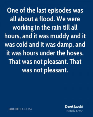 ... damp, and it was hours under the hoses. That was not pleasant. That
