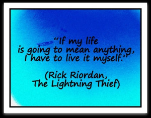 Rick Riordan Quotes About Reading if my life is going to mean