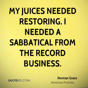 ... needed restoring. I needed a sabbatical from the record business