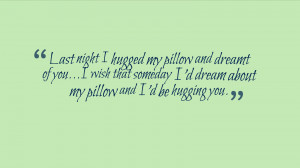 ... pillow and dreamt of you i wish that someday i d dream about my pillow