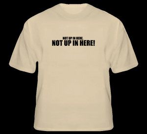 Not up in here funny Hangover movie quote comedy wolfpack t shirt