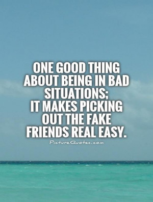 One good thing about being in bad situations; it makes picking out the ...