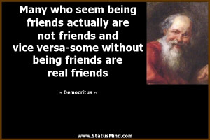 ... not friends and vice versa-some without being friends are real friends