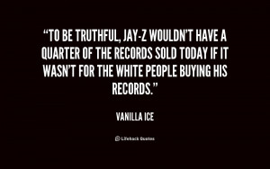 File Name : quote-Vanilla-Ice-to-be-truthful-jay-z-wouldnt-have-a ...