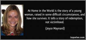 ... . It tells a story of redemption, not victimhood. - Joyce Maynard