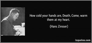 How cold your hands are, Death, Come, warm them at my heart. - Hans ...