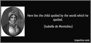 Here lies the child spoiled by the world which he spoiled. - Isabelle ...
