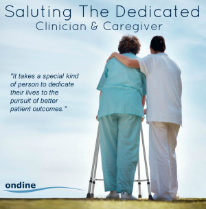 Ondine Salutes the Dedicated Clinician and Caregiver