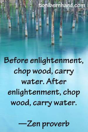 ... water. After enlightenment, chop wood, carry water. —Zen proverb