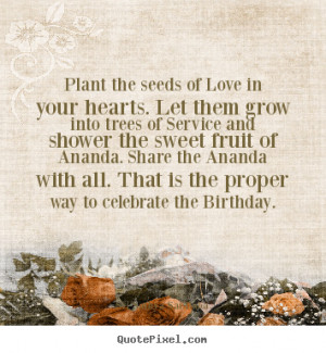 Make picture quotes about love - Plant the seeds of love in your ...