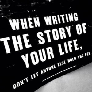 writing the story of your life don 39 t let anyone else hold the pen