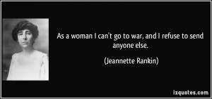 quote as a woman i can t go to war and i refuse to send anyone else
