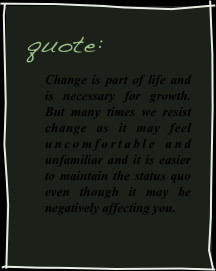 quote:Change is part of life and is necessary for growth. But many ...