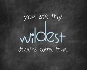 You're my wildest dream come true