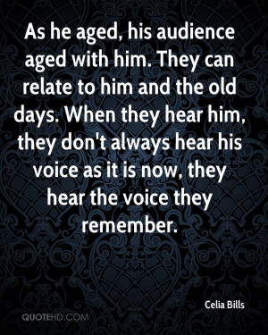 As he aged, his audience aged with him. They can relate to him and the ...