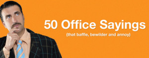 50 office sayings office jargon that just plain annoys