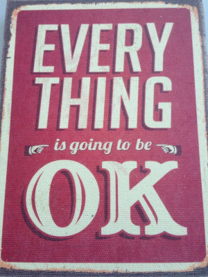 Everything is going to be ok :-)