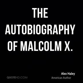 Alex Haley - The Autobiography of Malcolm X.