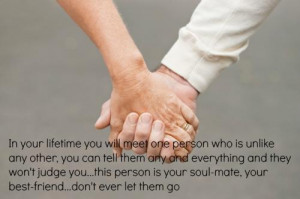 ... person is your soul-mate, your best-friend...don't ever let them go