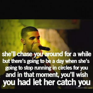 don't chase, but I love Drake.
