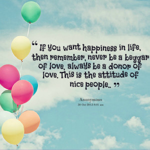 Quotes Picture: if you want happiness in life, then remember, never be ...