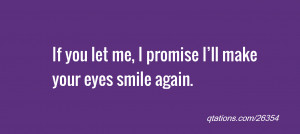 quote of the day: If you let me, I promise I'll make your eyes smile ...