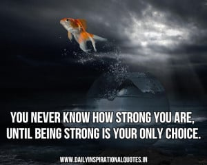 ... Strong You Are Until Strong Is Your Only Choice - Inspirational Quote