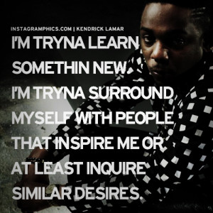 ... Learn Something New Kendrick Lamar Quote graphic from Instagramphics