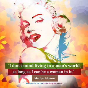 "... world, as long as I can be a woman in it."" Marilyn Monroe, Marilyn"