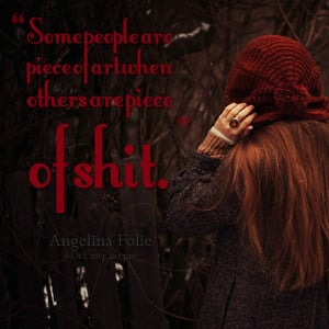 Quotes Picture: some people are piece of art when others are piece of ...