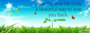 ... Life, And Life Finds A Beautiful Way To Love You Back Facebook Quote