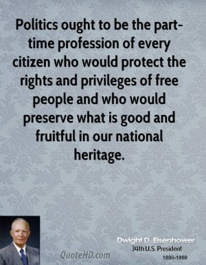 Politics ought to be the part-time profession of every citizen who ...