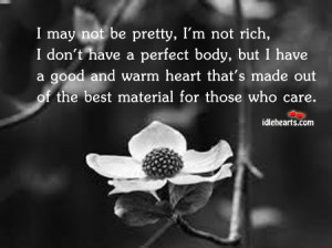 may not be pretty, I'm not rich, I don't have a perfect body ...