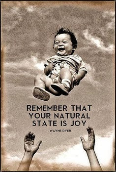 Remember that your natural state is joy. - Life Joy Quote