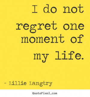 Lillie Langtry picture quotes - I do not regret one moment of my life ...