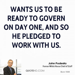 wants us to be ready to govern on day one, and so he pledged to work ...