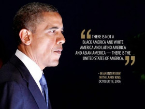 There is not a black America and white America and Latino America and ...