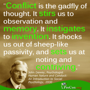 John Dewey - Conflict is the gadfly of thought. It stirs us to ...