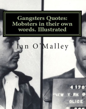 Mobster Quotes Mafia gangsters in their own