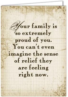 Your family is so extremely proud of you.