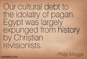 Our Cultural Debt To The Idolatry Of Pagan Egypt Was Largely Expunged ...