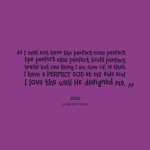 Quotes Picture: i may not have the perfect nose perfect lips perfect ...