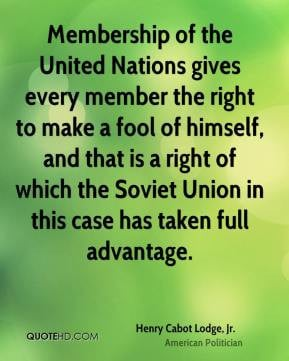 Henry Cabot Lodge, Jr. - Membership of the United Nations gives every ...