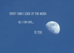 ... Time I Look At The Moon All I Can See... Is You Love quote pictures