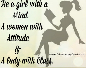 ... mind and definitely, a lady with class, is the best way to be