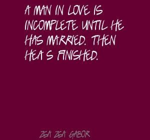 man in love is incomplete until he is married then he s finished