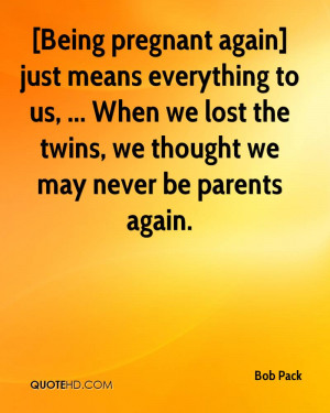 Being pregnant again] just means everything to us, ... When we lost ...