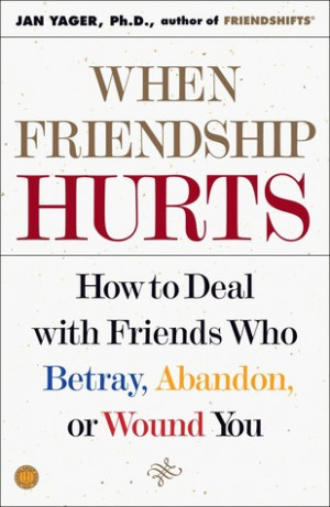 ... Hurts: How to Deal with Friends Who Betray, Abandon, or Wound You
